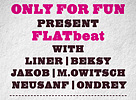 ONLY FOR FUN present FLATbeat